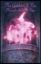 The Goblet Of Fire Through Another's Eyes by Writing_Fangirl_