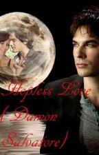 Hopless Love (Damon Salvatore) *Editing by cadleigh