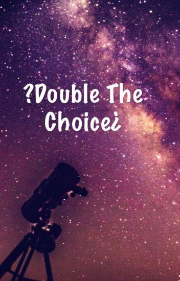 ?Double the choice¿
