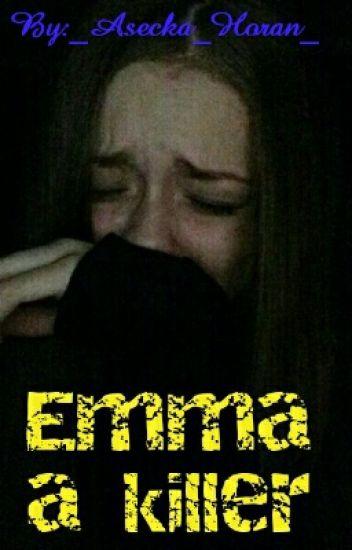 Emma a killer [H.S]