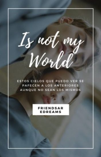 IS NOT MY WORLD