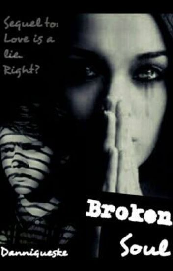 Broken Soul. (Sequel to: Love is a lie.. Right?)