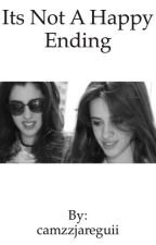 It's not a happy ending (Camren) by camzzjareguii