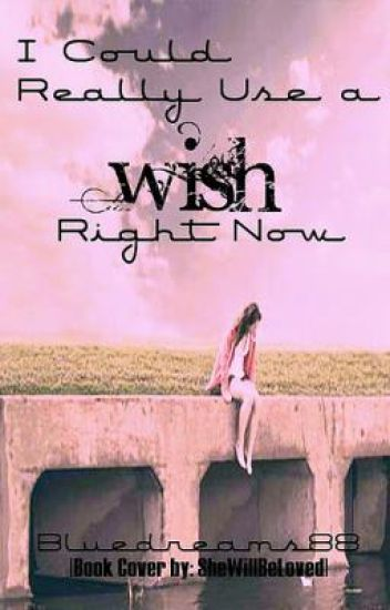 I Could Really Use A Wish Right Now**A Teacher/Student Love story**