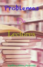 Problemas de lectores by Otra_Chica_Anonima