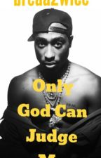 Only God Can Judge Me (Tupac Shakur Love Story) by Breaa2wice