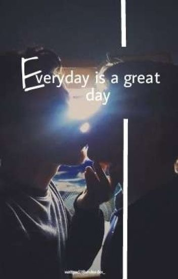 Everyday Is A Great Day. (boyxboy)