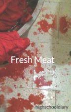 Fresh Meat by highschooldiary