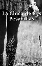 La Chica De Mis Pesadillas by Sunshinelovely_