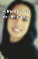 A través de las dimensiones by Morgana_Escarlata