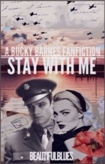 Stay With Me: A Bucky Barnes Fanfiction