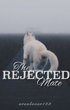 The Rejected Mate 【Warning: Slow Updates】 by 0reolover123