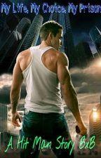 My Life, My Choice, My Prison~A hit man story~BxB by epiceviladventureme1