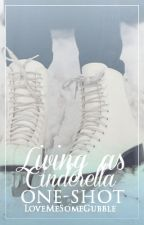 Living as Cinderella One-Shot by LoveMeSomeGubble