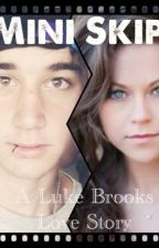 Mini Skip ~ a Luke Brooks Love Story by KatieBrooks1