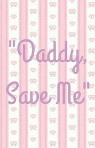 """""""Daddy, Save Me"""""""