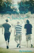 """Young love murdered"" ~Jandre by Icestare_"