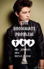 The Roommate Problem |TRP|Book # 1|Fransisco Lachowski *ON HOLD* by elliemikealson