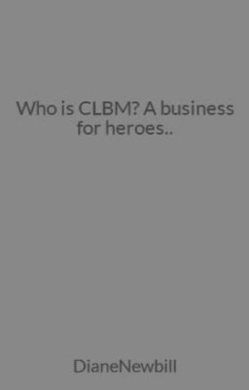 Who is CLBM? A business for heroes..