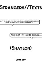Strangers//Texts (Shaylor) by 2jae_bby