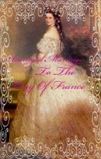 Arranged Marriage To The King Of France by Vampireprincess1003