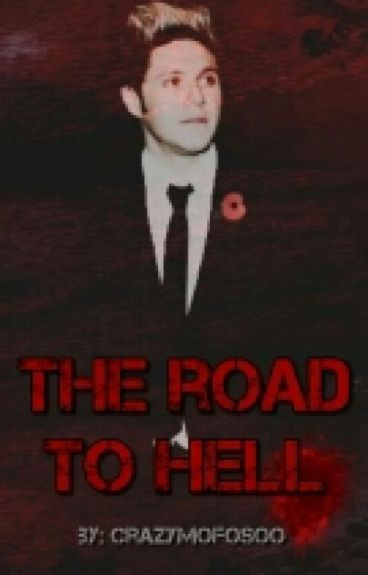 The road to hell [Niall Horan fanfiction] #Wattys2016