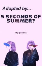 Adopted by 5 Seconds Of Summer? by calxcx