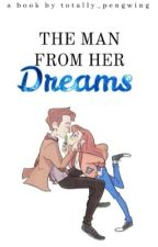 The Man From Her Dreams ☾  Doctor Who Fanfiction { F E A T U R I N G } by totally_pengwing