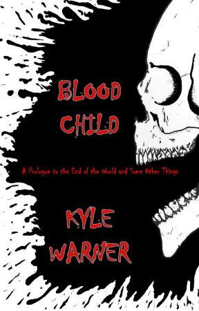 Blood Child (A Prologue to the End of the World and Some Other Things) excerpt by Kyle-Warner