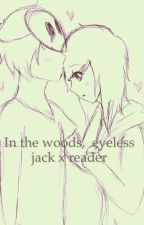 In the woods,  eyeless jack x reader by guidemyheart44