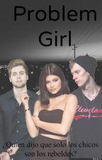 Problem Girl. by Gabi_MV11