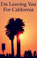 I'm leaving you for California by socali4life