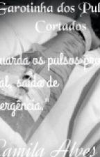 A Garotinha dos Pulsos Cortados by camiih_alves