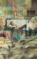Mi Vida Con BTS ~* (V JIMIN JUNGKOOK Y TU) by PalomaMin
