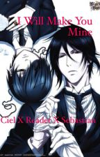I Will Make You Mine (Ciel x Reader x Sebastian) Book 1 {Completed} by Greekblood