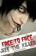 Face to Face ||Jeff the Killer|| by LittleGirlDark