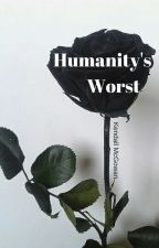Humanity's Worst- Poems by YouKilledKennyMan