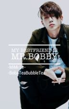 My Bestfriend is Mr.Bobby(Ikon Bobby x Oc) by XxCherry_BlossomxX
