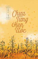 Chưa từng hẹn ước - Lục Xu by ngocsunny1203