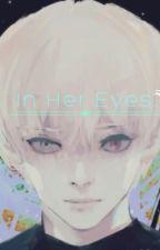 In her eyes. //kaneki ken by lurvbytes