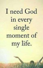 I need God in every single moment of my life.... by lisa030