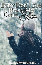 Baby dont break my heart slow (Oliver Wood love story) by honeysweetheart