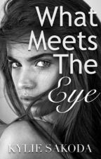 What Meets The Eye by hi_kylie