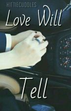 Love Will Tell✔ by Tati-Lynn
