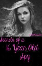 Secrets of a 16 Year Old Spy by ForeverAshton