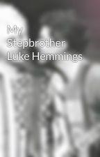 My Stepbrother Luke Hemmings by lqmalum