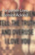 Forgotten Love (Jensen Ackles) by Lennondakota