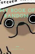My book of random by ThatEmoKidKiran