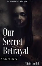 Our Secret Betrayal ✔ by ThatGirlBeauty