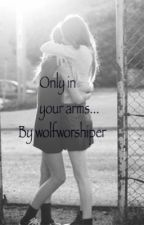 Only in your arms... (girlxgirl) by wolfworshiper